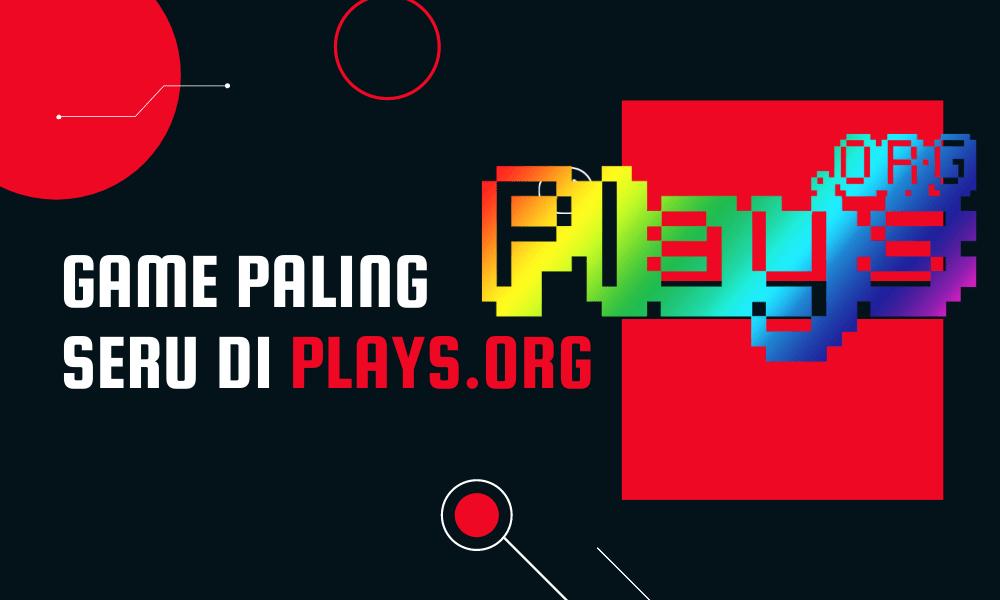Rekomendasi Game Paling Seru di Plays.org